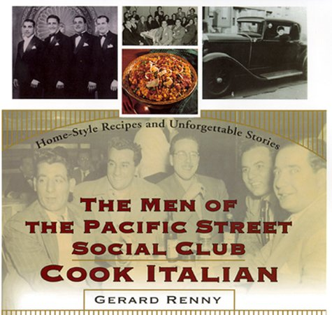 The Men of the Pacific Street Social Club Cook: Home-Style Recipes and Unforgettable Stories by Gerard Renny