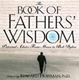 The Book Of Fathers' Wisdom: Paternal Advice from Moses to Bob Dylan (1559724129) by Hoffman, Edward