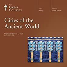 Cities of the Ancient World  by The Great Courses Narrated by Professor Steven L. Tuck