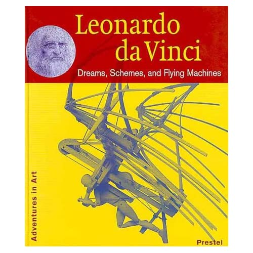 Leonardo Da Vinci: Dreams, Schemes, and Flying Machines (Adventures in Art (Prestel))