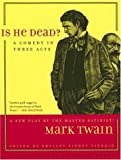 Is He Dead?: A Comedy in Three Acts (Jumping Frogs: Undiscovered, Rediscovered, and Celebrated Writings of Mark Twain) (0520248333) by Twain, Mark