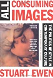 img - for All Consuming Images: The Politics Of Style In Contemporary Culture Paperback March 20, 1990 book / textbook / text book