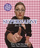 Jo Frost Supernanny: How to Get the Best from Your Children