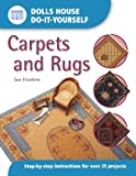 Sue Hawkins Carpets and Rugs: Step-by-step Instructions for More Than 25 Projects (Dolls' House Do-It-Yourself)