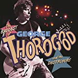 The Baddest Of George Thorogood And The Destroyers
