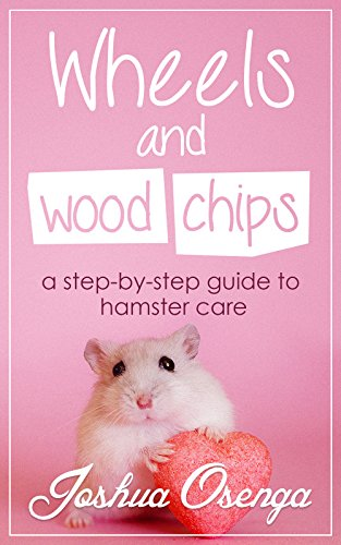 Wheels and Wood Chips: A step by step guide to hamster care PDF
