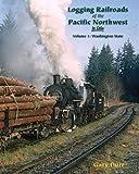 Logging Railroads of the Pacific Northwest in Color Vol 1: Washington State