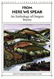 From Here We Speak: An Anthology of Oregon Poetry (Oregon Literature Series ; V. 4)