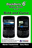 Martin Trautschold Blackberry 6 Made Simple for the Bold and Curve: For the Blackberry Bold 9780, 9700, 9650 and Curve 3g 93xx, Curve 85xx Running Blackberry 6