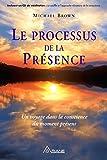 Le processus de la pr�sence: Un voyage dans la conscience  du moment pr�sent