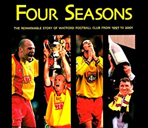 Four Seasons: The Remarkable Story of Watford Football Club from 1997 to 2001 by L Birnie Publishing