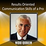Results Oriented Communication Skills of a Pro | Nido Qubein
