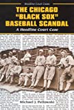 The Chicago Black Sox Baseball Scandal (Headline Court Cases)