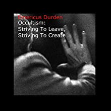 Occultism: Striving to Leave, Striving to Create: Emericus Durden Occultism Series Book 1 (       UNABRIDGED) by Emericus Durden Narrated by Clay Lomakayu