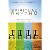 Spiritual Rhythm: Being With Jesus Every Season Of Your Soulby Mark Buchanan