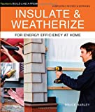 Insulate and Weatherize: For Energy Efficiency at Home (Taunton's Build Like a Pro)