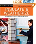 Insulate & Weatherize: For Energy Eff...
