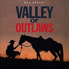 Valley of Outlaws: A Western Story (       UNABRIDGED) by Max Brand Narrated by Steven Menasche
