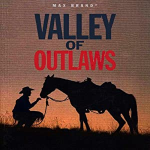 Valley of Outlaws: A Western Story | [Max Brand]