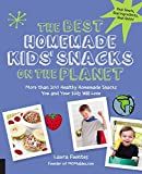 The Best Homemade Kids Snacks on the Planet: More than 200 Healthy Homemade Snacks You and Your Kids Will Love