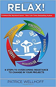 Relax!: Relax! 6 Steps To Overcoming Resistance To Change