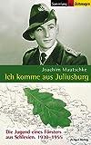 Ich komme aus Juliusburg - Die Jugend eines F�rsters aus Schlesien