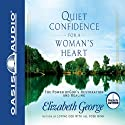 Quiet Confidence for a Woman's Heart Audiobook by Elizabeth George Narrated by Elizabeth George