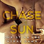 Chase the Sun | Christina Lee,Nyrae Dawn