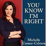 You Know I'm Right: More Prosperity, Less Government   Michelle Caruso-Cabrera