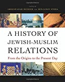 img - for A History of Jewish-Muslim Relations: From the Origins to the Present Day book / textbook / text book