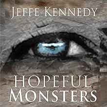 Hopeful Monsters Audiobook by Jeffe Kennedy Narrated by Jeffe Kennedy