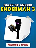 Minecraft: Diary of an Odd Enderman 3 - Rescuing a Friend (Unofficial Minecraft Book)