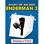 Minecraft: Diary of an Odd Enderman 3 – Rescuing a Friend (Unofficial Minecraft Book)