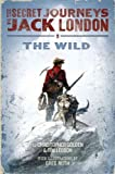 img - for The Secret Journeys of Jack London, Book One: The Wild book / textbook / text book