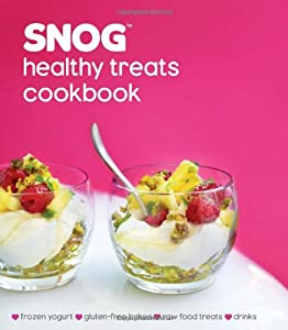 SNOG Healthy Treats Cookbook - Frozen Yogurt, Gluten-free Bakes, Raw Food Treats, Smoothies & Drinks by Ryland Peters & Small