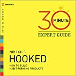 Hooked - 30 Minute Expert Guide: Official Summary to Nir Eyal's Hooked |  Novato Press