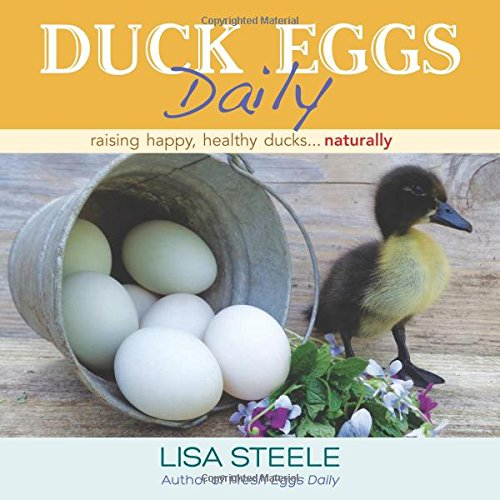 Duck Eggs Daily: Raising Happy, Healthy Ducks...Naturally, by Lisa Steele