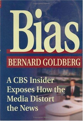 Bias: A CBS Insider Exposes How the Media Distort the News, Bernard Goldberg