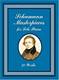 Schumann Masterpieces for Solo Piano: 73 Works (0486416844) by Schumann, Robert