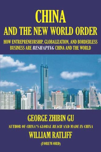 Book: China and the New World Order - How Entrepreneurship, Globalization, and Borderless Business Are Reshaping China and the World by George Zhibin Gu