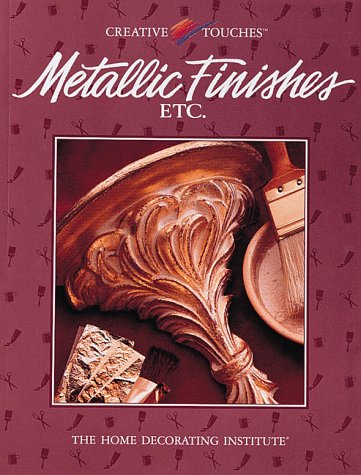 Metallic Finishes, Etc (Creative Touches), Cy Decosse Inc
