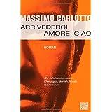 """Arrivederci Amore, Ciao: Romanvon """"Massimo Carlotto"""""""