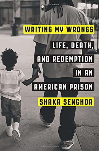 Writing My Wrongs: Life, Death, and Redemption in an American Prison written by Shaka Senghor