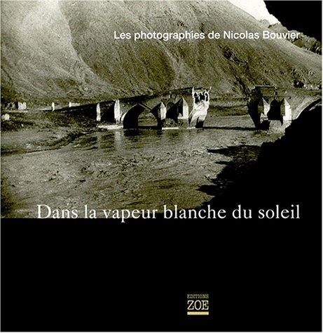 Dans la vapeur blanche du soleil : les photographies de Nicolas Bouvier