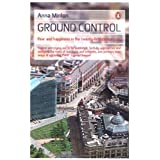 Ground Control: Fear and happiness in the twenty-first-century cityby Anna Minton