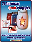 21 American Craft Projects: Patriotic Crafts for Memorial Day, Veterans Day, and 4th of July Crafts for Kids