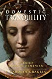 img - for Domestic Tranquility: A Brief Against Feminism book / textbook / text book