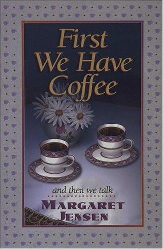 First We Have Coffee, MARGARET T. JENSEN