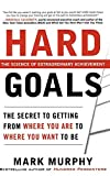 img - for Hard Goals : The Secret to Getting from Where You Are to Where You Want to Be by Mark Murphy (2010-11-10) book / textbook / text book