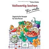 """Vollwertig kochen f�r mich: Vegetarische Rezepte f�r eine Personvon """"Herbert Walker"""""""